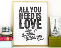All you need is love and a good attorney PRINTABLE art,lawyer gift,printable wall art,lawyer art,gifts for attorneys,law student gift