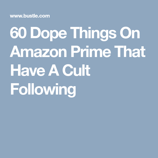 60 Dope Things On Amazon Prime That Have A Cult Following
