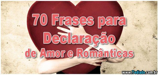 70 Frases De Amor Memorables: 70 Frases Para Declaração De Amor E Românticas