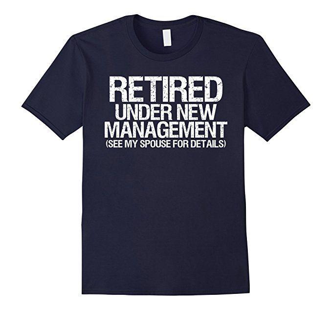 Amazon.com: Funny Retired Under New Management Shirt: Clothing