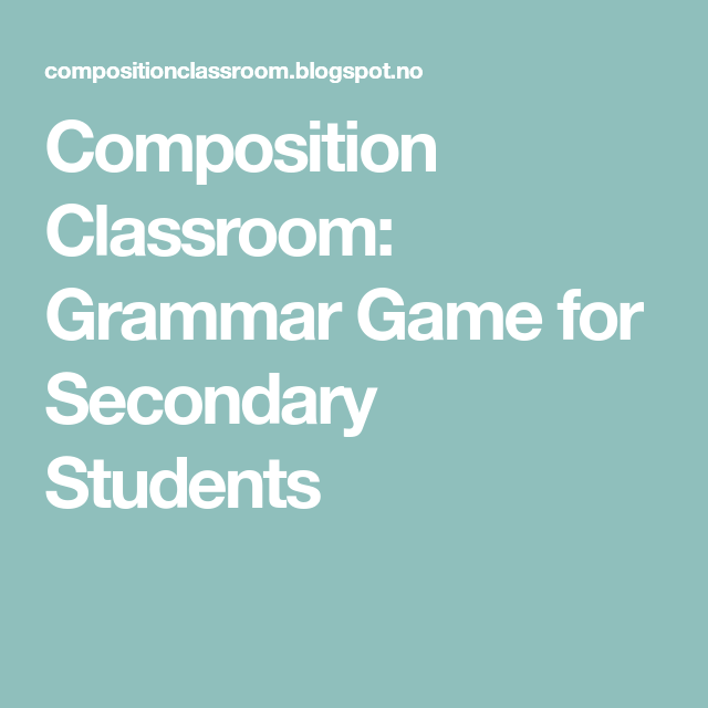 Composition Classroom: Grammar Game for Secondary Students
