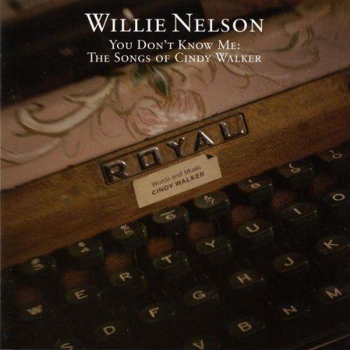 Willie Nelson - You Don't Know Me: The Songs Of Cindy Walker (CD, Album) at Discogs