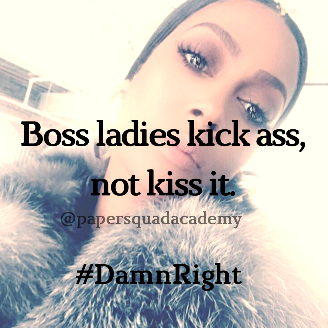 Boss Bitch Quotes Paper Squad Academy Boss Babe Quotes Boss Bitch Quotes