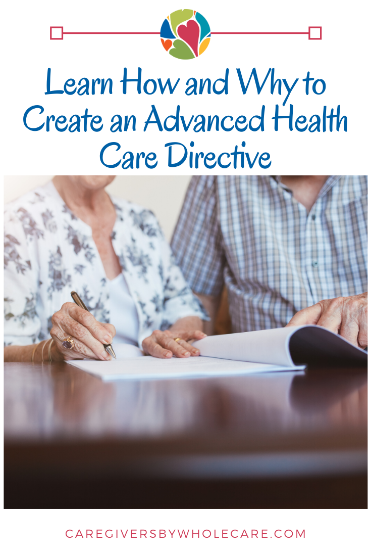 Learn How And Why To Create An Advanced Health Care Directive In 2020 Health Care Advanced Care Health