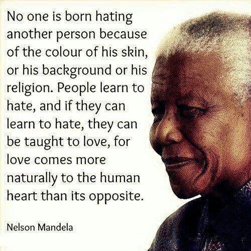 No one is born hating another person. #mandela