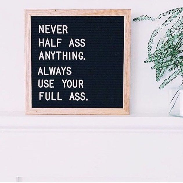 Your Friday #quote Never Half Ass Anything Always Use Your