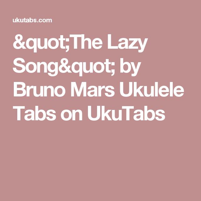 The Lazy Song By Bruno Mars Ukulele Tabs On Ukutabs Ukutabs