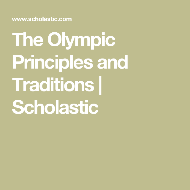 The Olympic Principles And Traditions Scholastic Scholastic Olympics Principles