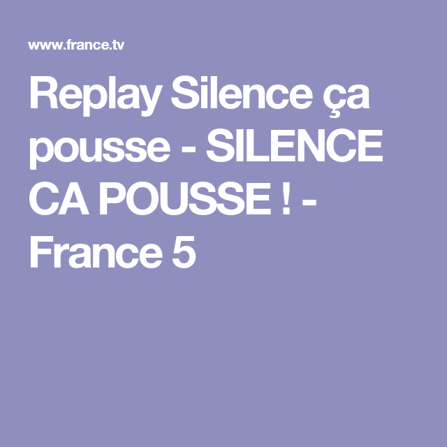 replay silence ça pousse - silence ca pousse ! - france 5 | jardin