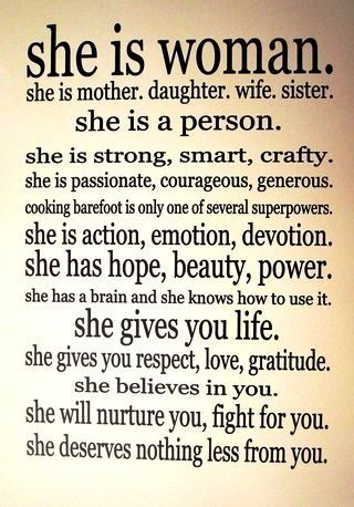 She Is A Woman Your Mother Aunt Sister Daughter Friend Deserving Of Nothing Less Than The Best And Utmost Reverence And Respect