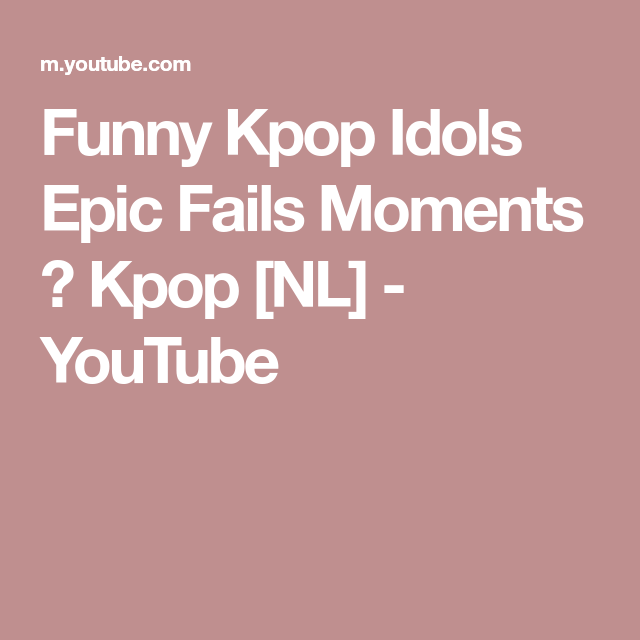 Funny Kpop Idols Epic Fails Moments Kpop Nl Youtube Epic Fails In This Moment Kpop