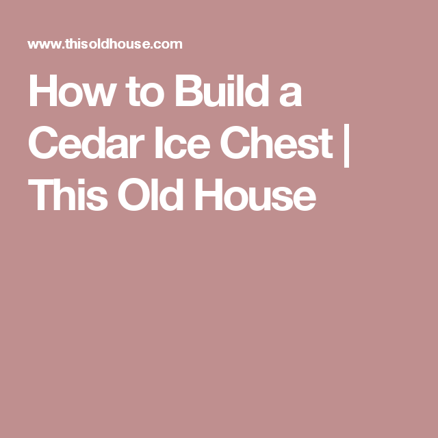 How to Build a Cedar Ice Chest | This Old House