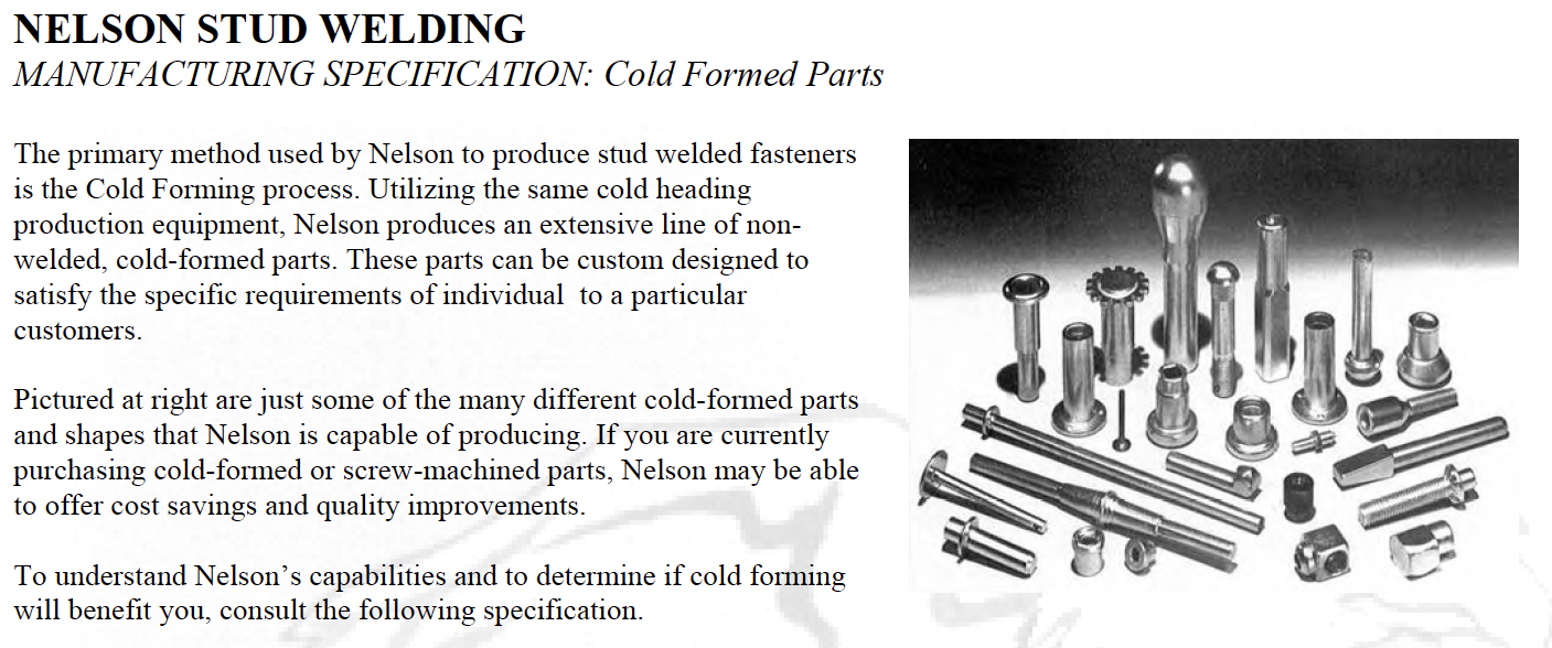 Nelson® Stud Welding, founded more than 65 years ago, is the leading global manufacturer and distributor of weld stud fasteners and application equipment serving a broad range of markets on a worldwide basis including the automotive, construction and industrial markets.