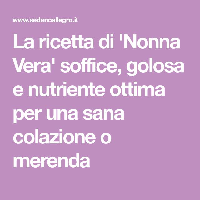Photo of La ricetta di 'Nonna Vera' soffice,golosae nutriente ottima per