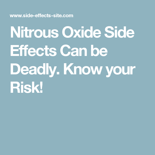 Nitrous Oxide Side Effects Can Be Deadly Know Your Risk Health Info Nitrous Nitrous Oxide