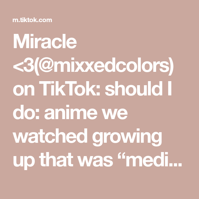 Miracle 3 Mixxedcolors On Tiktok Should I Do Anime We Watched Growing Up That Was Mediocre Animerecs Fyp Foryou Miracles Animes To Watch Growing Up
