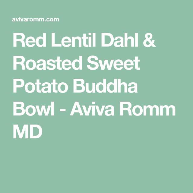 Red Lentil Dahl And Roasted Sweet Potato Buddha Bowl Aviva Romm Md Recipe Roasted Sweet Potatoes Red Lentil Lentil Dahl