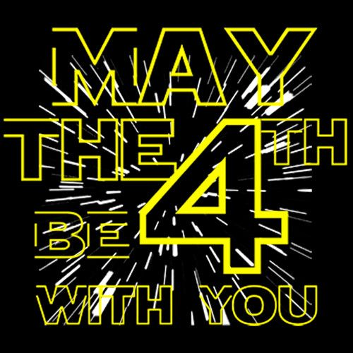 May The 4th Be With You Birthday: May The 4TH Be With You