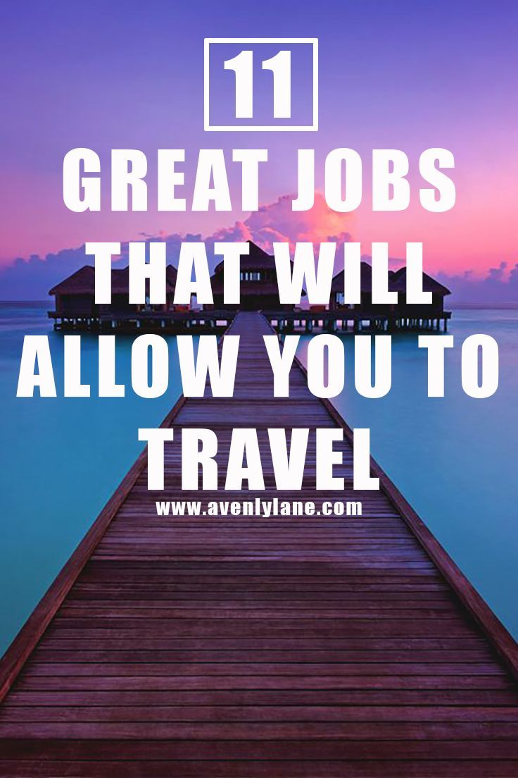 11 great jobs that will allow you to travel | wanderlust, buckets