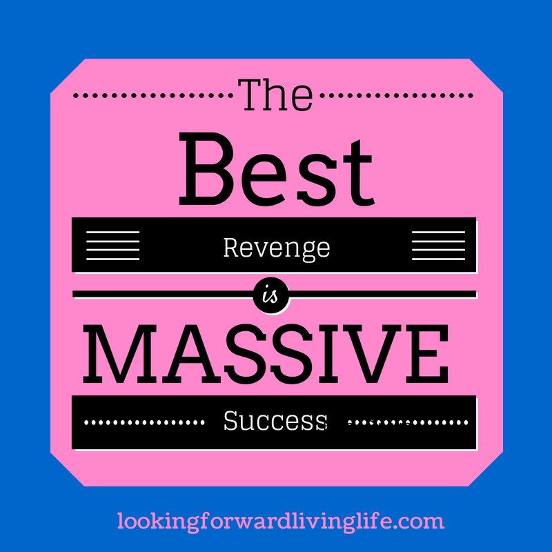 Don't be bitter.  Instead, remember the best revenge is massive success.  What are you waiting for?  #kimbecking #lookingforwardlivinglife