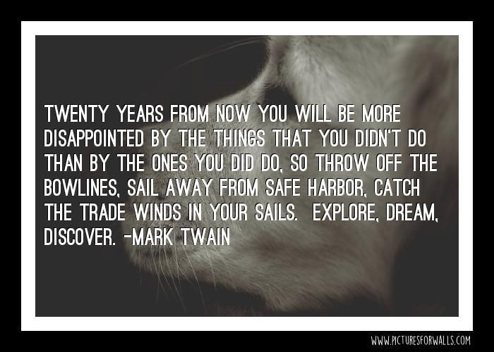Twenty years from now you will be more disappointed by the things that you didn't do than by the ones you did do s https://t.co/YZu0JmzUTQ