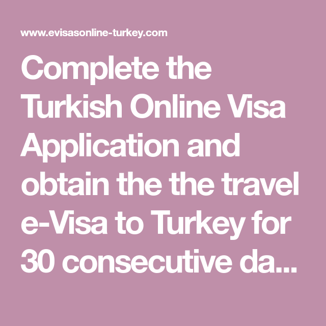 Complete The Turkish Online Visa Application And Obtain The The Travel E Visa To Turkey For 30 Consecutive Days Fill Out The Turkish Online Turkey Application