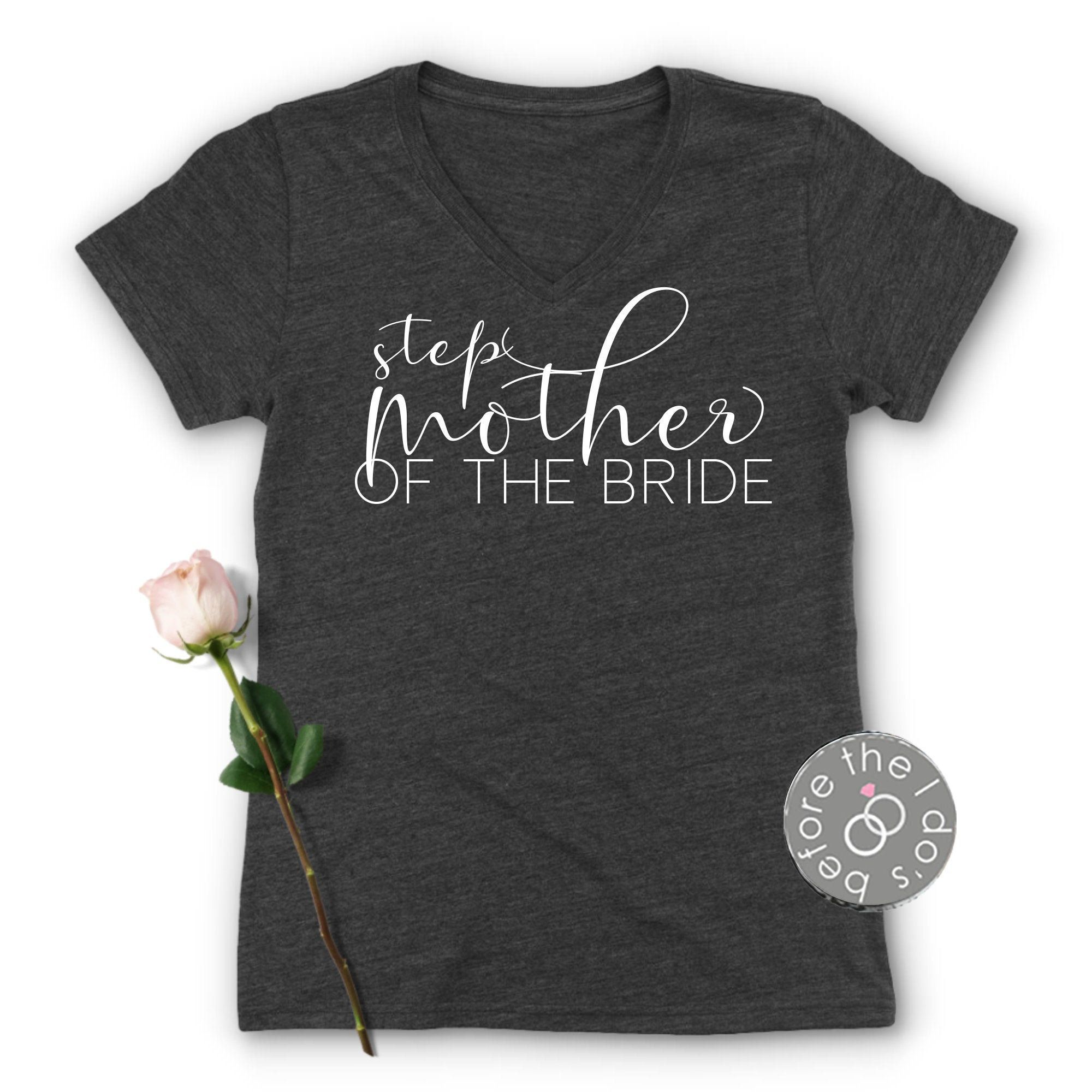 Step Mother Of The Bride Relaxed V Neck Tee Step Mother Of The Bride Shirt Bachelorette Party 2152 Vn Mother Of The Bride Bride Shirts V Neck Tee
