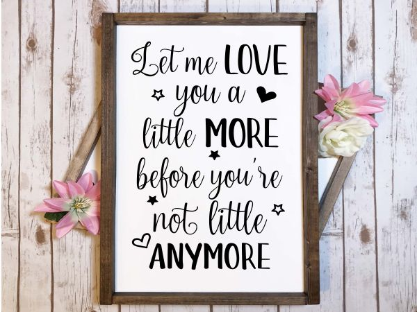 Download Let Me Love You a Little More Sign - New Mom, Nursery ...