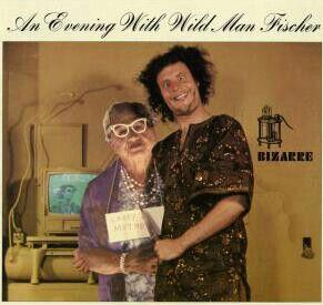 An Evening With Wild Man Fischer Wild Man Fischer