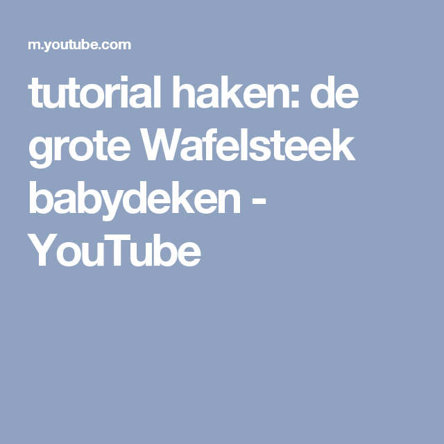 Tutorial Haken De Grote Wafelsteek Babydeken Youtube Boys