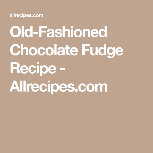 Old-Fashioned Chocolate Fudge Recipe - Allrecipes.com
