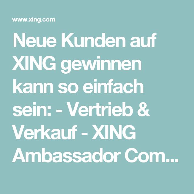Neue Kunden Auf Xing Gewinnen Kann So Einfach Sein Vertrieb Verkauf Xing Ambassador Community Xing Neue Wege Kunde Einfach
