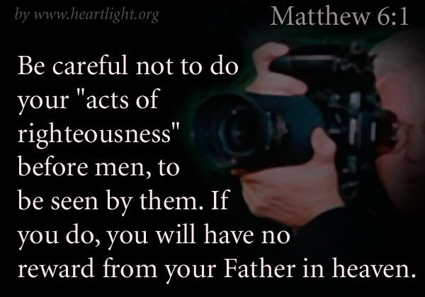 Matthew 6 1 Be Careful Not To Do Your Acts Of Righteousness Before Men To Be Seen By Them If You Do You Will Have N Read Bible One Year Bible Matthew 6 1