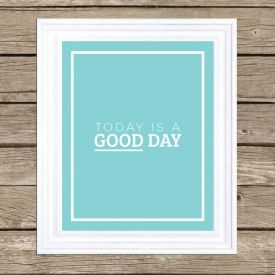 """""""Today is a Good Day"""" printable wall art."""