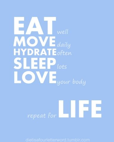 Eat well. Move daily. Hydrate often. Sleep lots. Love your