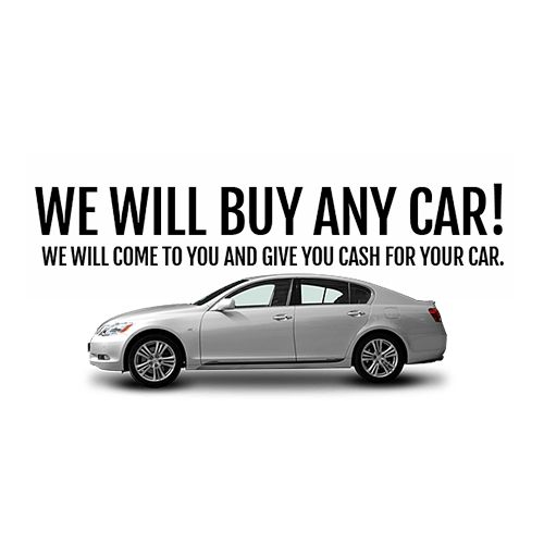We Will Buy Any Car We Ll Come To You And Give You Cash For Your