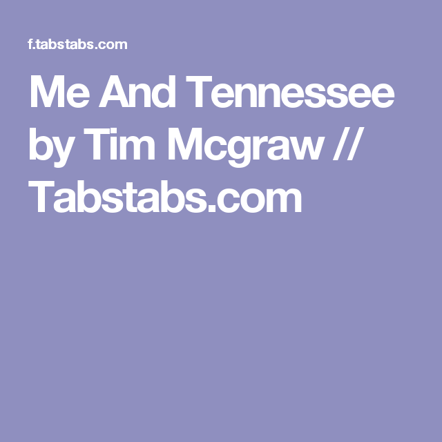 Me And Tennessee By Tim Mcgraw Tabstabs Give Me Something
