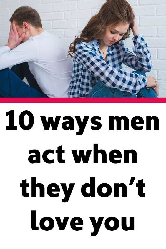 10 ways men act when they don't love you