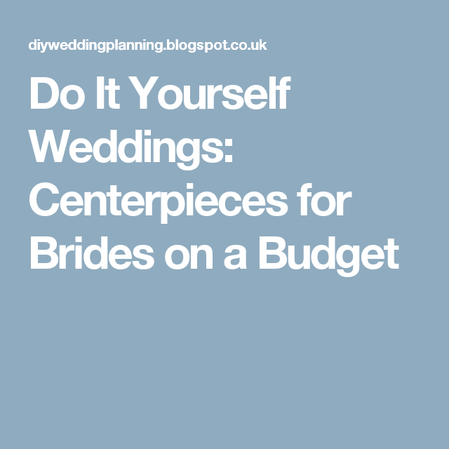 Do it yourself weddings centerpieces for brides on a budget diy do it yourself weddings centerpieces for brides on a budget solutioingenieria Image collections