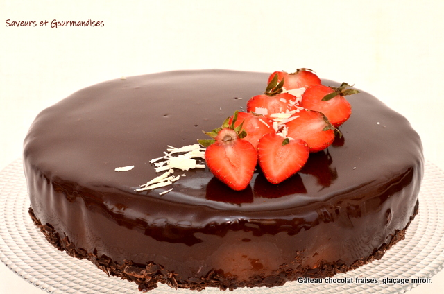 Saveurs Et Gourmandises Gateau Chocolat Fraises Glacage Miroir Gateau Chocolat Patisserie Chocolat Gourmandise