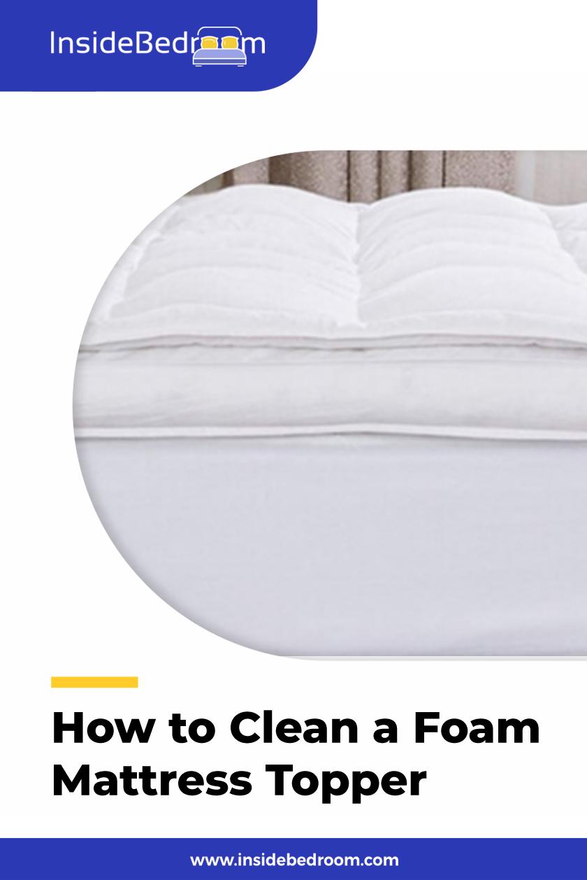 How To Clean A Foam Mattress Topper In Easy Steps Insidebedroom Foam Mattress Topper Mattress Mattress Topper