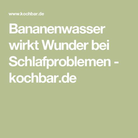 Bananenwasser wirkt Wunder bei Schlafproblemen - kochbar.de