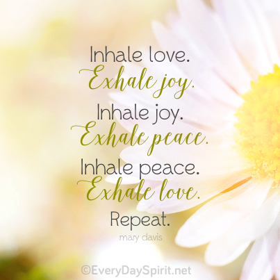 Inhale Love Love Joy Peace For The App Of Beautiful Wallpapers Www Everydayspirit Net Xo Easy Meditation Pretty Quotes Daily Inspiration Quotes