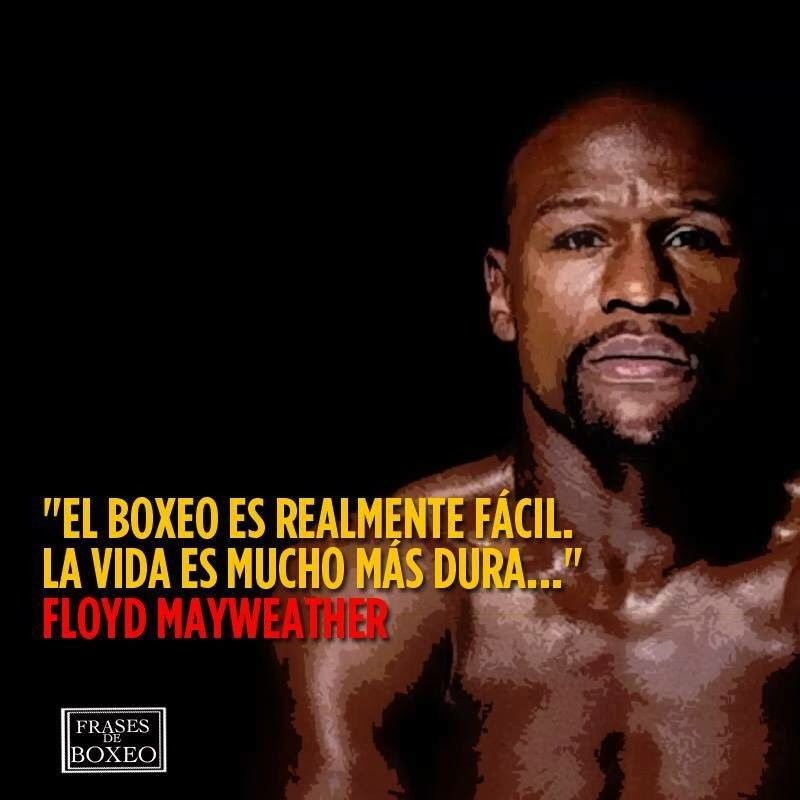 El Boxeo Es Realmente Facil La Vida Es Mucho Mas Dura Floyd