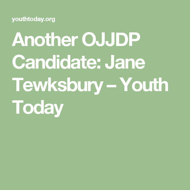 Another OJJDP Candidate: Jane Tewksbury – Youth Today