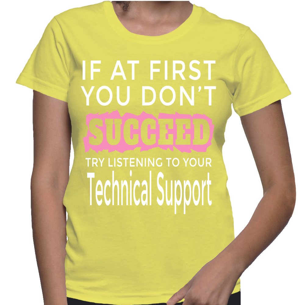 If At First You Don't Succeed Try Listening To Your Technical Support T-Shirt