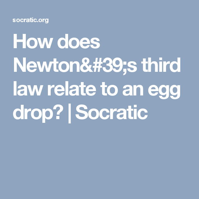 How Does Newton 39 S Third Law Relate To An Egg Drop Socratic Egg Drop Newton Newtons Third Law