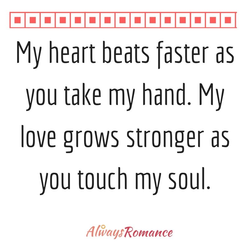 My heart beats faster as you take my hand  My love grows