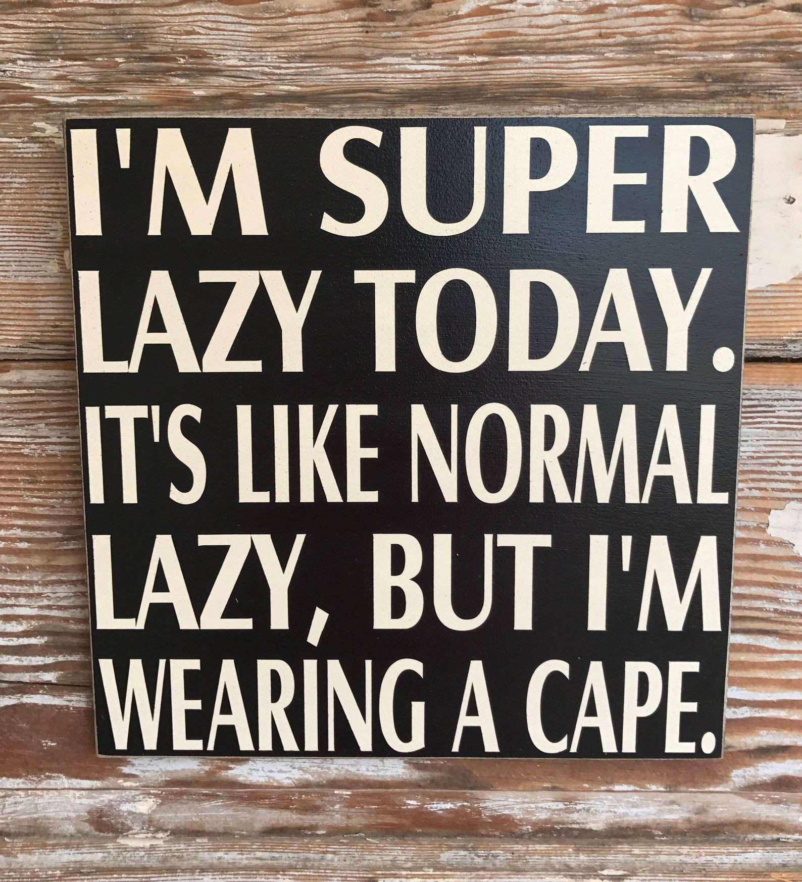 I'm Super Lazy Today. It's Like Normal Lazy, But I'm Wearing A Cape. Wood Sign 12x12 Funny Sign #pooloutfitideas