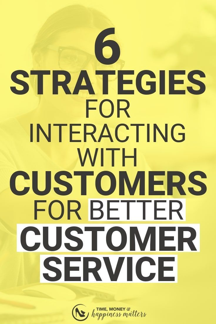 6 Strategies For Interacting With Customers To Provide